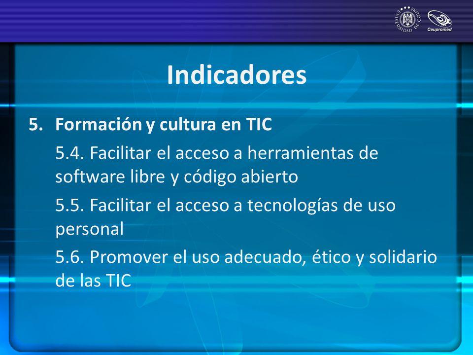 Indicadores 5. Formación y cultura en TIC 5.4. Facilitar el acceso a herramientas de software libre y código abierto 5.5. Facilitar el acceso a tecnol