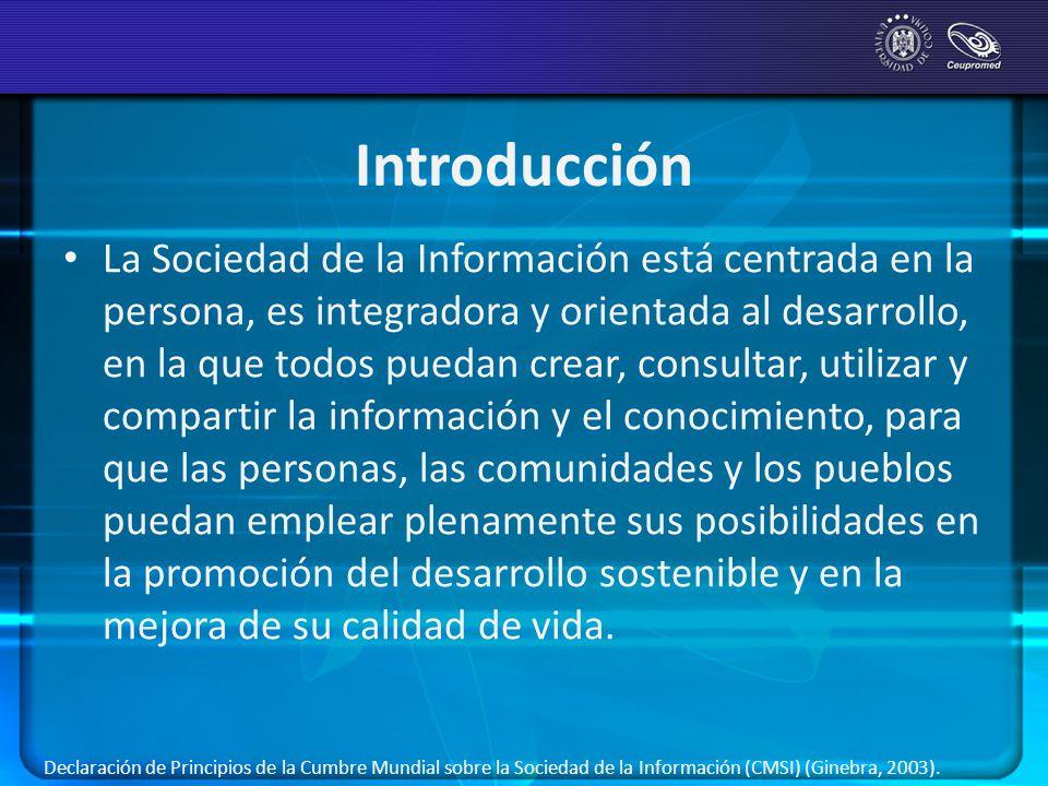 Introducción La Sociedad de la Información está centrada en la persona, es integradora y orientada al desarrollo, en la que todos puedan crear, consul