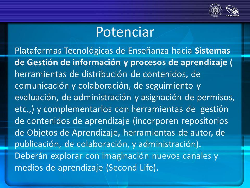 Potenciar Plataformas Tecnológicas de Enseñanza hacia Sistemas de Gestión de información y procesos de aprendizaje ( herramientas de distribución de c