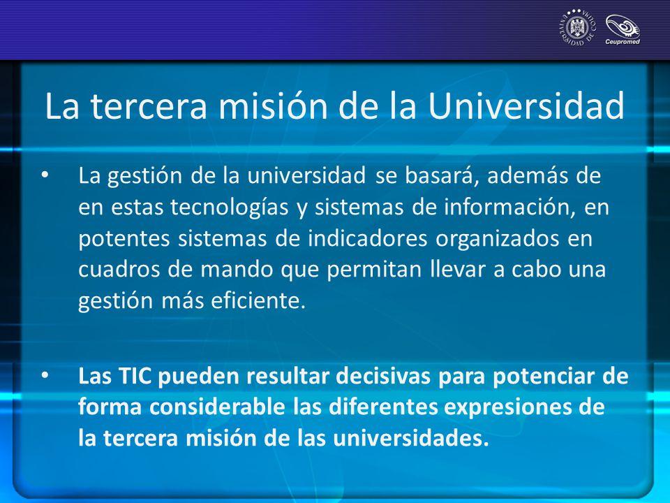 La tercera misión de la Universidad La gestión de la universidad se basará, además de en estas tecnologías y sistemas de información, en potentes sist