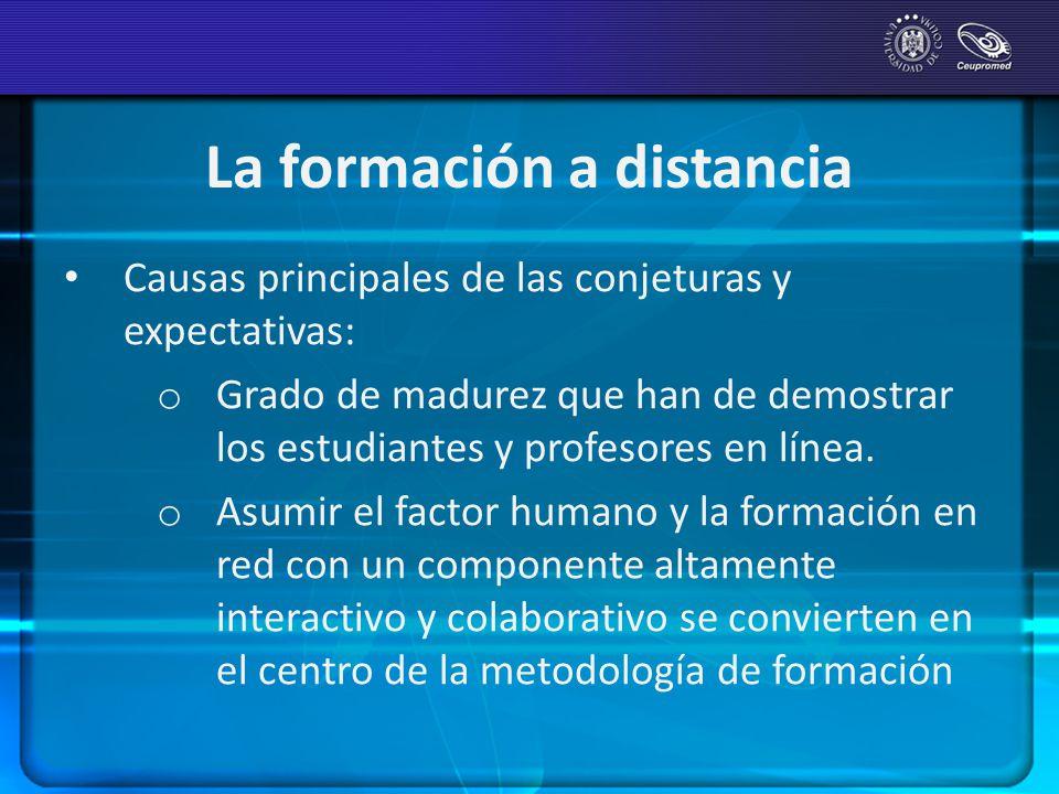 La formación a distancia Causas principales de las conjeturas y expectativas: o Grado de madurez que han de demostrar los estudiantes y profesores en