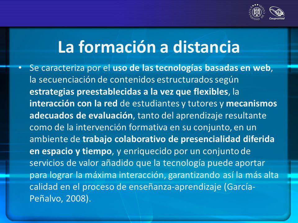 La formación a distancia Se caracteriza por el uso de las tecnologías basadas en web, la secuenciación de contenidos estructurados según estrategias p
