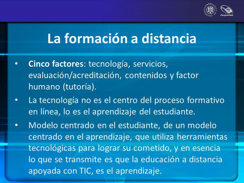 La formación a distancia Cinco factores: tecnología, servicios, evaluación/acreditación, contenidos y factor humano (tutoría). La tecnología no es el