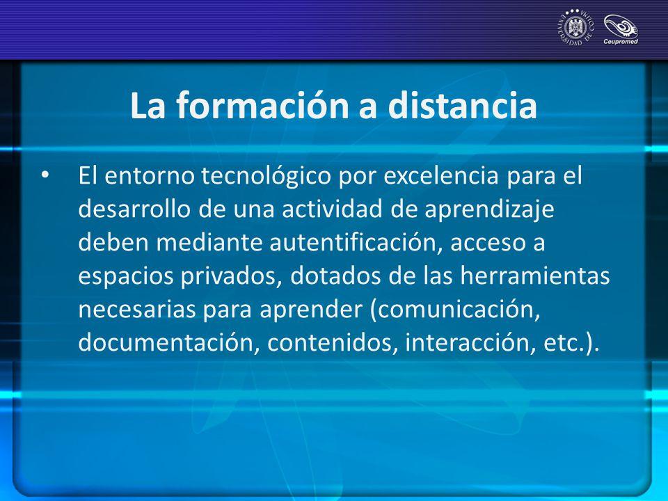 La formación a distancia El entorno tecnológico por excelencia para el desarrollo de una actividad de aprendizaje deben mediante autentificación, acce