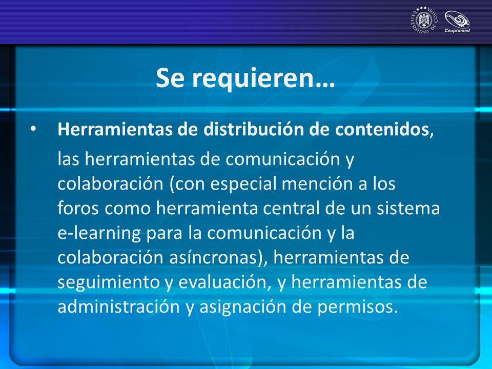 Se requieren… Herramientas de distribución de contenidos, las herramientas de comunicación y colaboración (con especial mención a los foros como herra