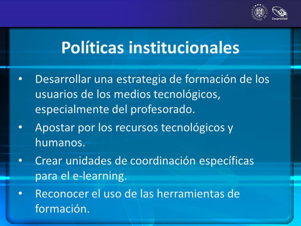 Políticas institucionales Desarrollar una estrategia de formación de los usuarios de los medios tecnológicos, especialmente del profesorado. Apostar p