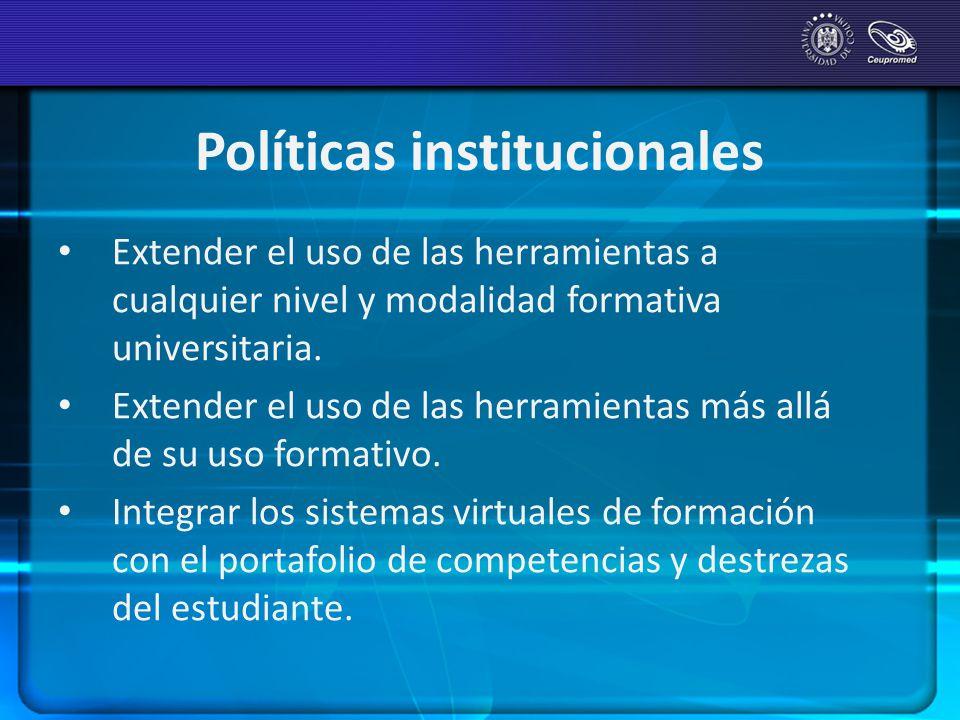 Políticas institucionales Extender el uso de las herramientas a cualquier nivel y modalidad formativa universitaria. Extender el uso de las herramient