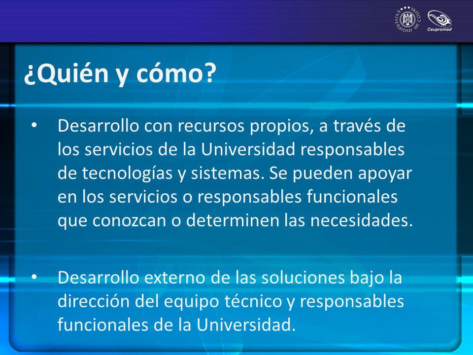 ¿Quién y cómo? Desarrollo con recursos propios, a través de los servicios de la Universidad responsables de tecnologías y sistemas. Se pueden apoyar e