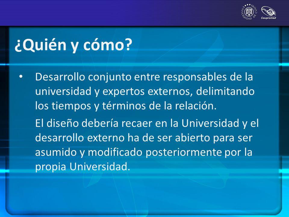 ¿Quién y cómo? Desarrollo conjunto entre responsables de la universidad y expertos externos, delimitando los tiempos y términos de la relación. El dis