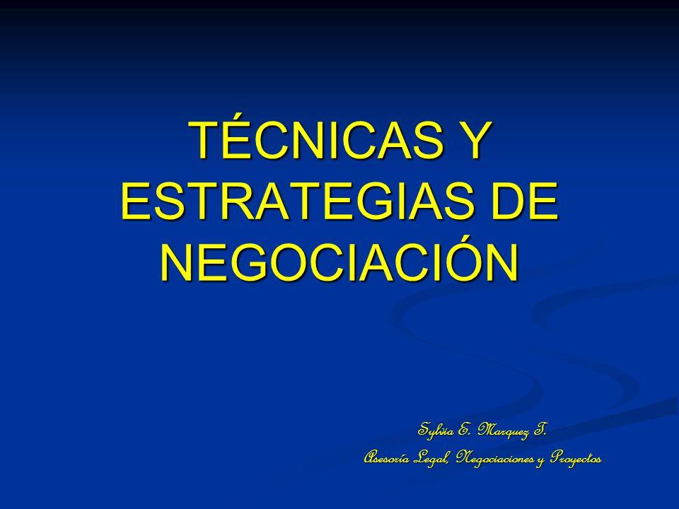 TÉCNICAS Y ESTRATEGIAS DE NEGOCIACIÓN Sylvia E.Marquez T.
