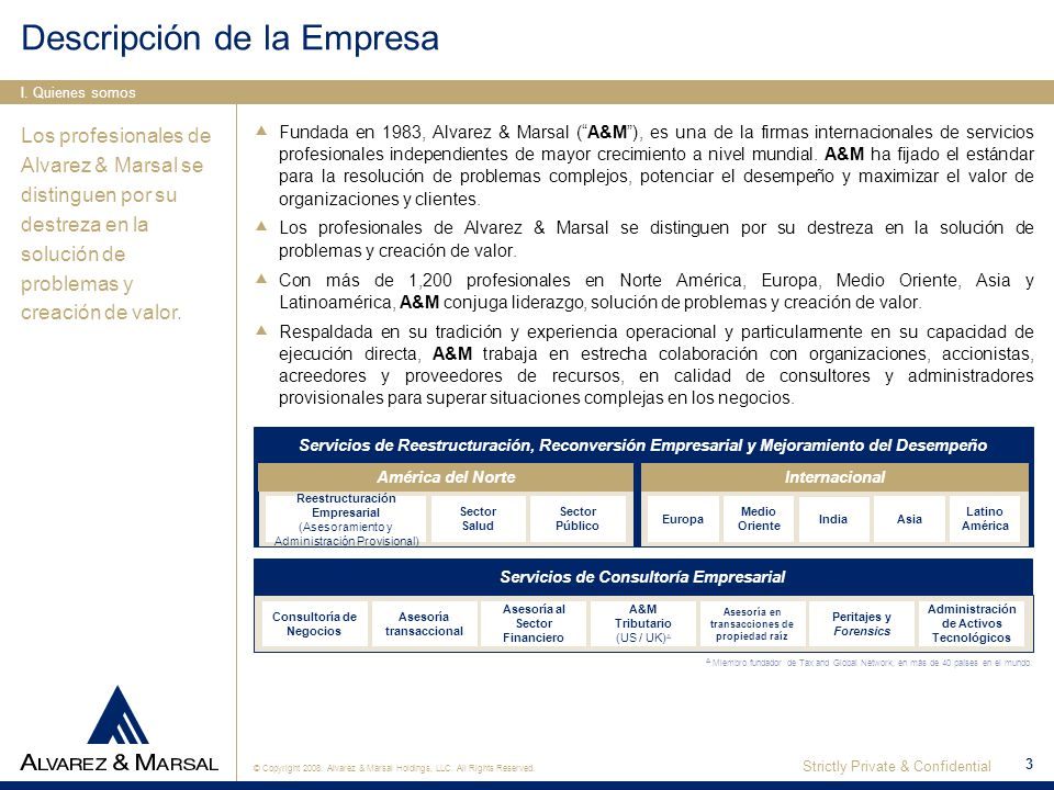 © Copyright 2008. Alvarez & Marsal Holdings, LLC. All Rights Reserved. Strictly Private & Confidential 3 Descripción de la Empresa Fundada en 1983, Al