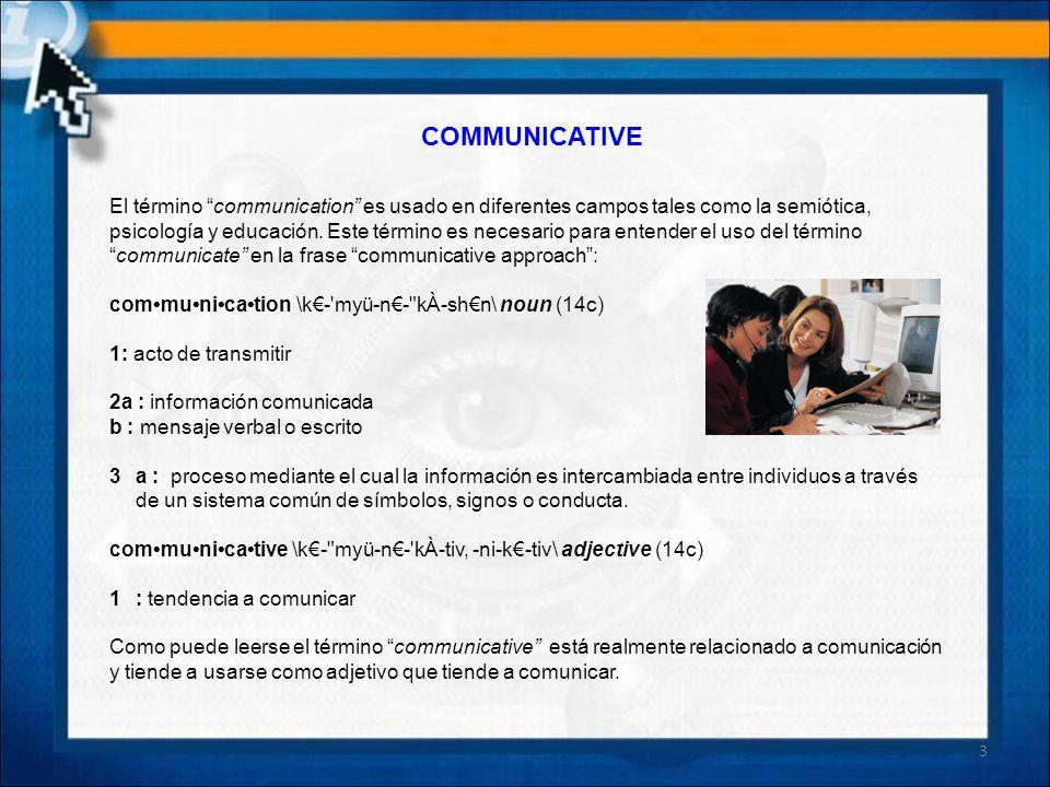 COMMUNICATIVE El término communication es usado en diferentes campos tales como la semiótica, psicología y educación. Este término es necesario para e