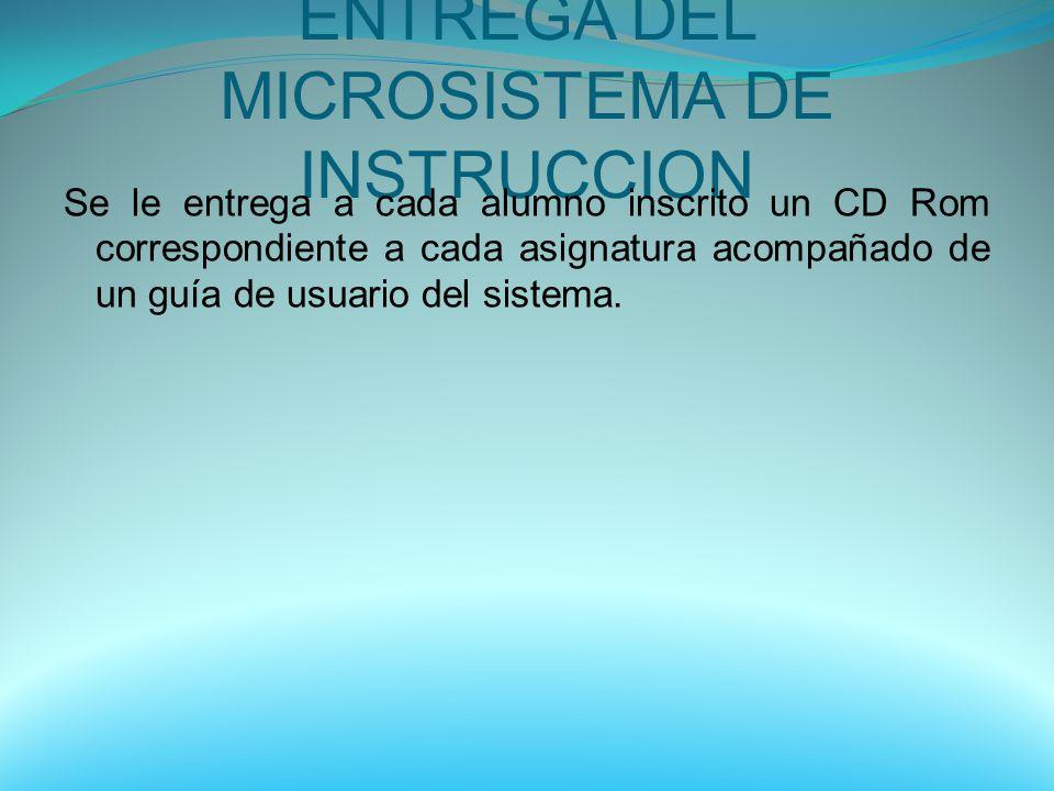 ENTREGA DEL MICROSISTEMA DE INSTRUCCION Se le entrega a cada alumno inscrito un CD Rom correspondiente a cada asignatura acompañado de un guía de usua
