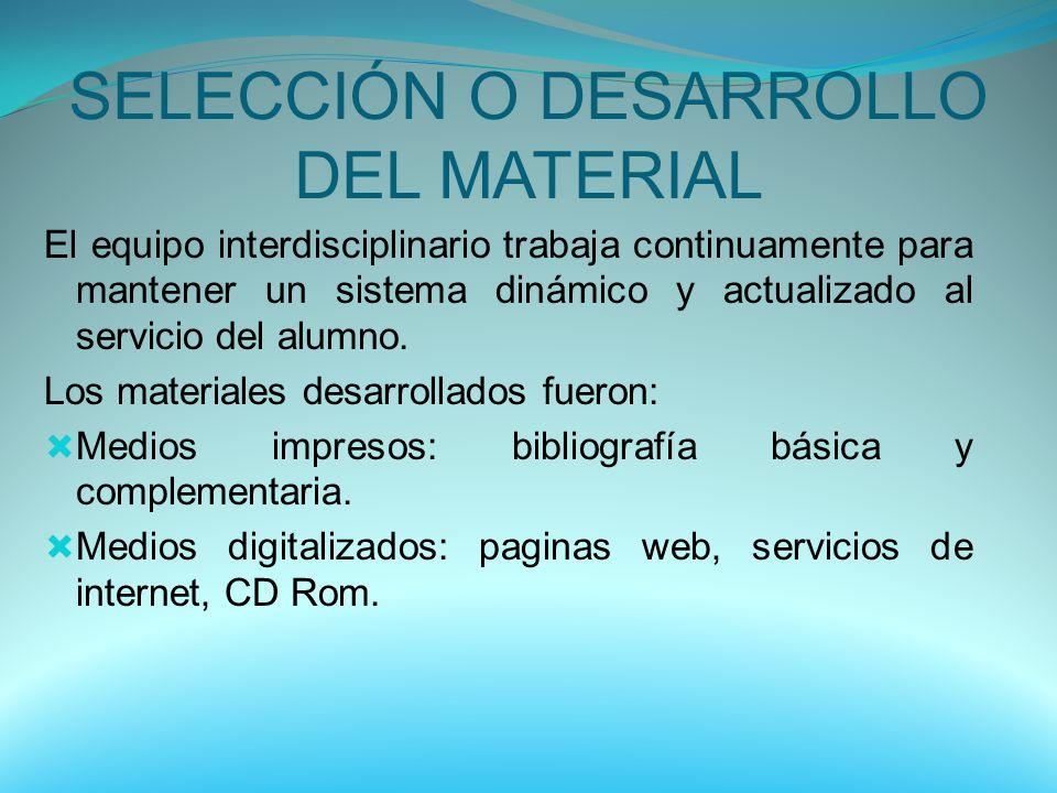 SELECCIÓN O DESARROLLO DEL MATERIAL El equipo interdisciplinario trabaja continuamente para mantener un sistema dinámico y actualizado al servicio del