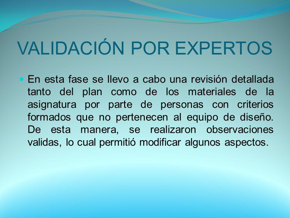 VALIDACIÓN POR EXPERTOS En esta fase se llevo a cabo una revisión detallada tanto del plan como de los materiales de la asignatura por parte de person