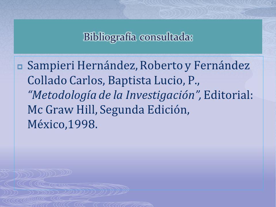 Sampieri Hernández, Roberto y Fernández Collado Carlos, Baptista Lucio, P., Metodología de la Investigación, Editorial: Mc Graw Hill, Segunda Edición,