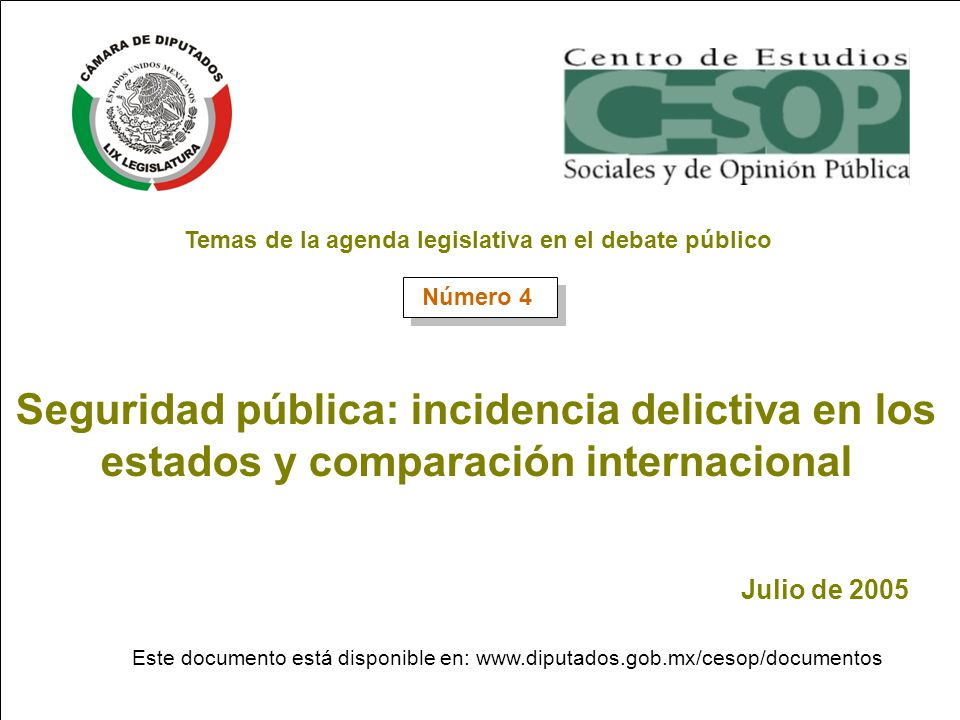 -- 1-- Seguridad pública: incidencia delictiva en los estados y comparación internacional Julio de 2005 Este documento está disponible en: www.diputad