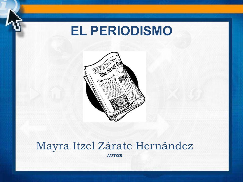 EL PERIODISMO Mayra Itzel Zárate Hernández AUTOR