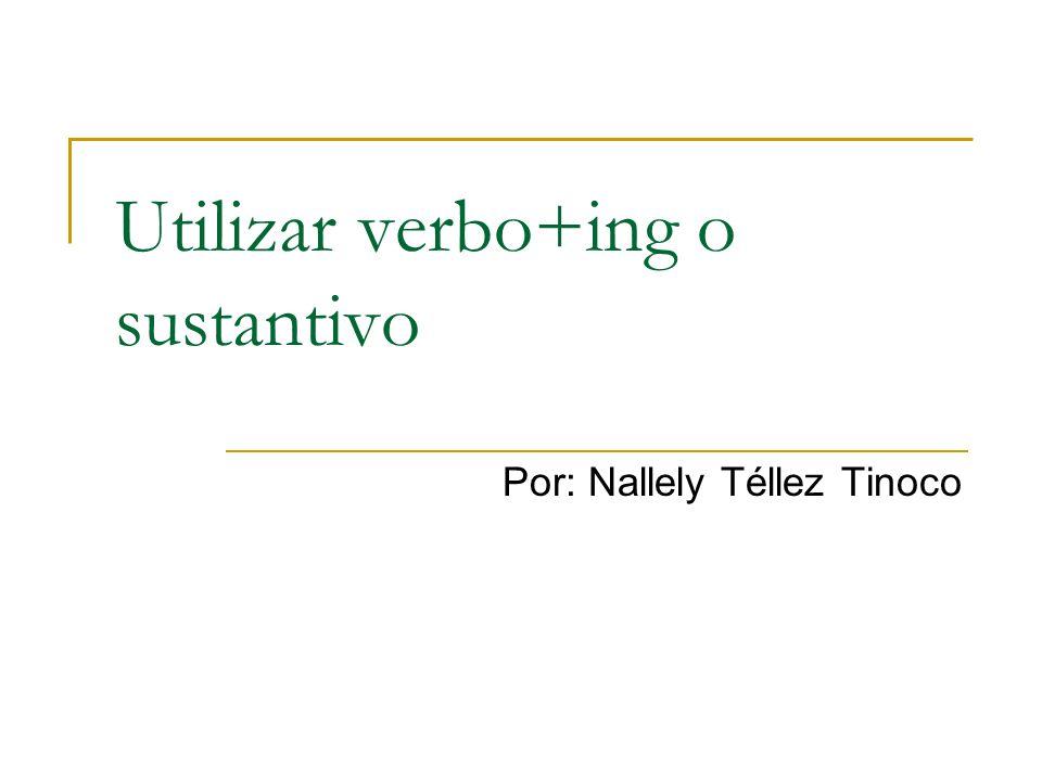 Utilizar verbo+ing o sustantivo Por: Nallely Téllez Tinoco