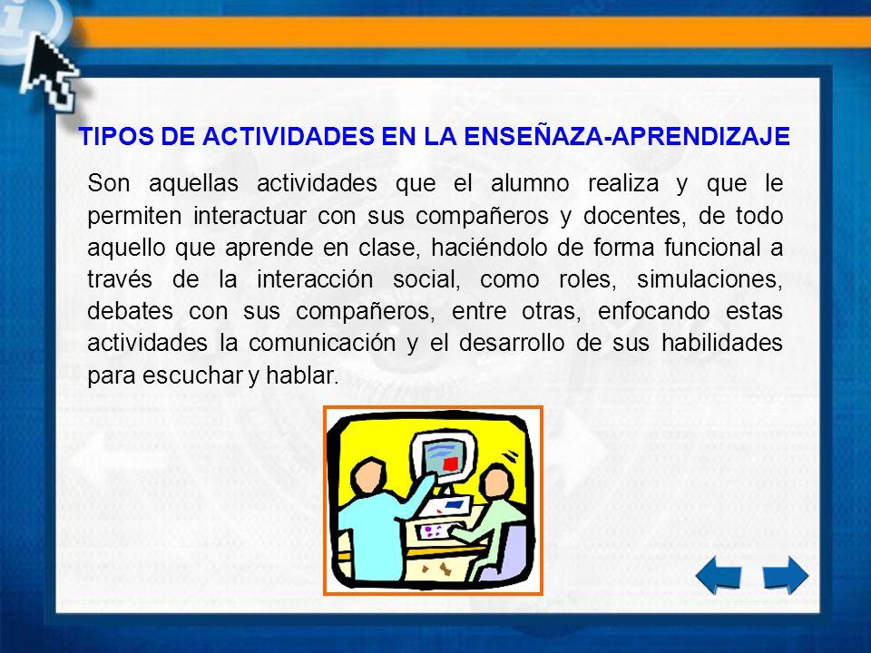 TIPOS DE ACTIVIDADES EN LA ENSEÑAZA-APRENDIZAJE Son aquellas actividades que el alumno realiza y que le permiten interactuar con sus compañeros y doce