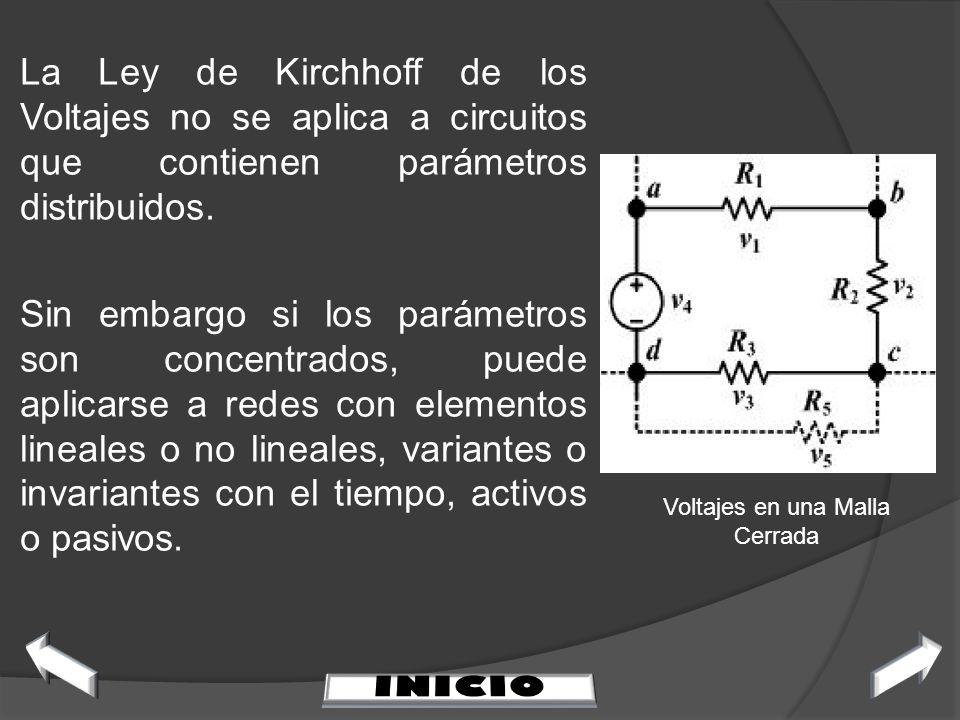 La Ley de Kirchhoff de los Voltajes no se aplica a circuitos que contienen parámetros distribuidos. Sin embargo si los parámetros son concentrados, pu