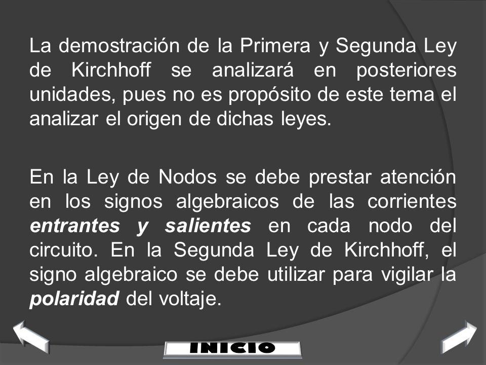 La demostración de la Primera y Segunda Ley de Kirchhoff se analizará en posteriores unidades, pues no es propósito de este tema el analizar el origen