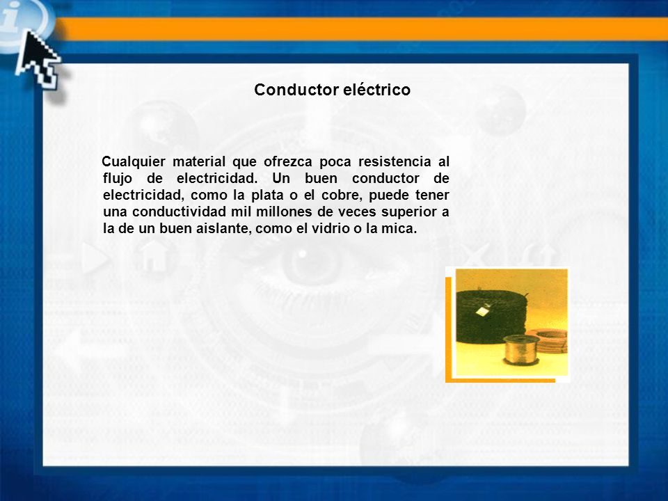 Conductor eléctrico Cualquier material que ofrezca poca resistencia al flujo de electricidad. Un buen conductor de electricidad, como la plata o el co