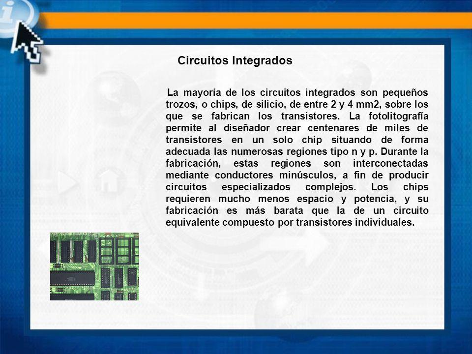 La mayoría de los circuitos integrados son pequeños trozos, o chips, de silicio, de entre 2 y 4 mm2, sobre los que se fabrican los transistores. La fo
