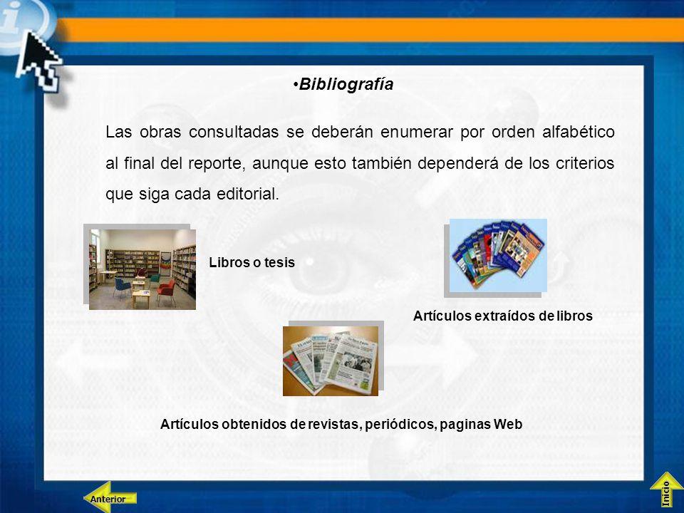Bibliografía Las obras consultadas se deberán enumerar por orden alfabético al final del reporte, aunque esto también dependerá de los criterios que siga cada editorial.