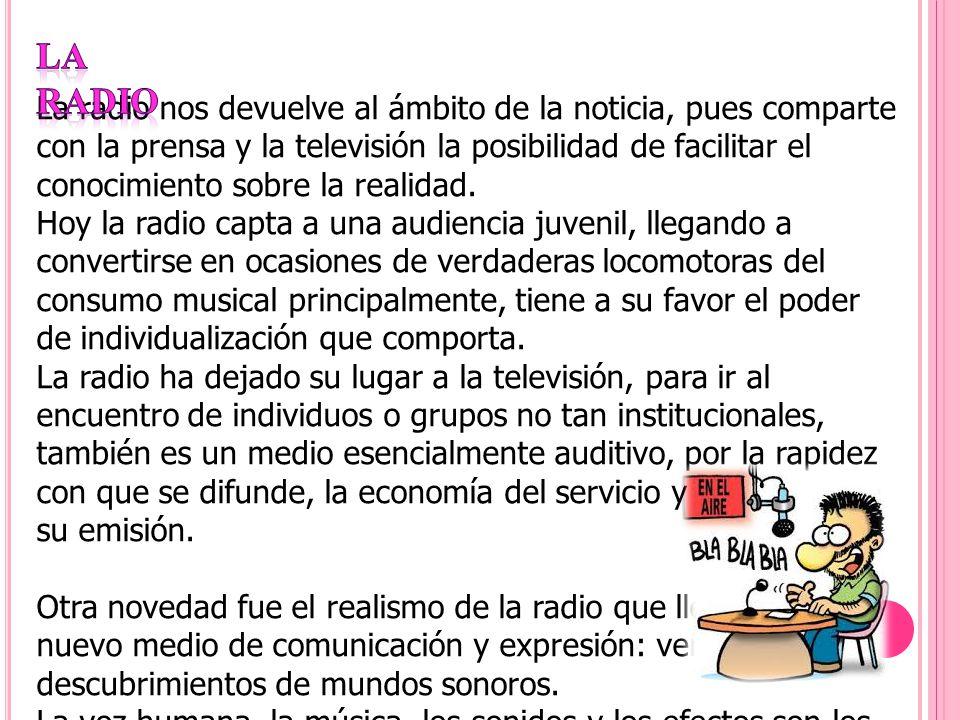 La radio nos devuelve al ámbito de la noticia, pues comparte con la prensa y la televisión la posibilidad de facilitar el conocimiento sobre la realid