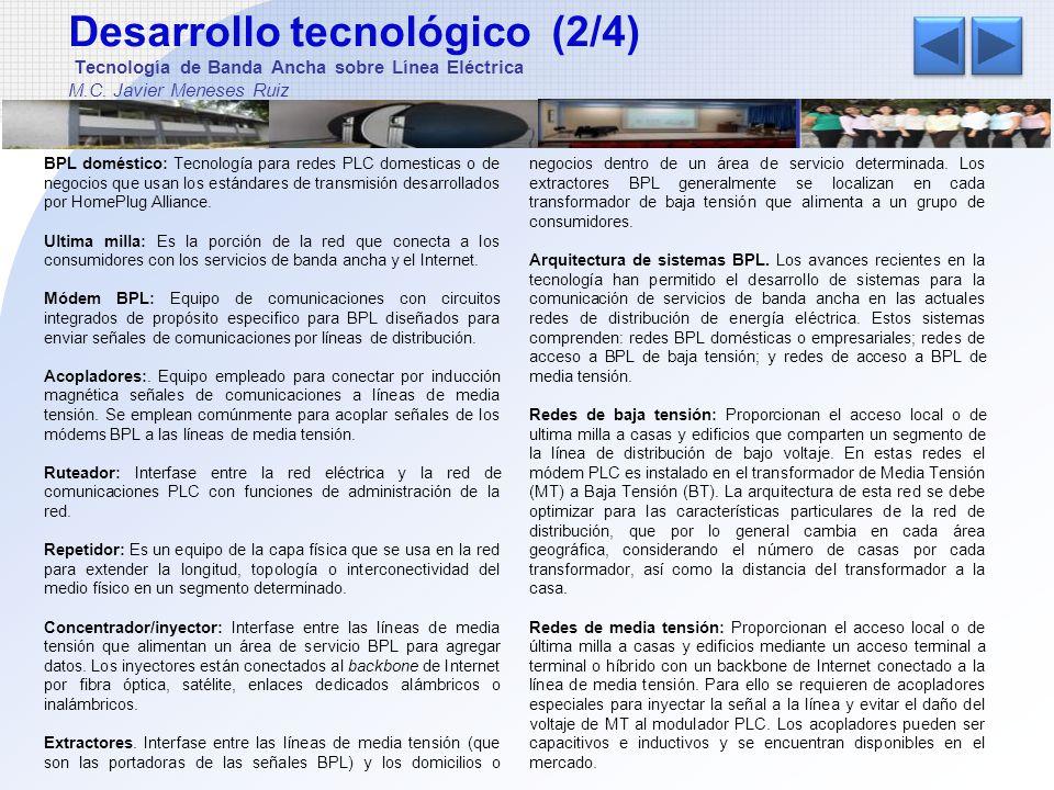 Desarrollo tecnológico (3/4) Tecnología de Banda Ancha sobre Línea Eléctrica M.C.
