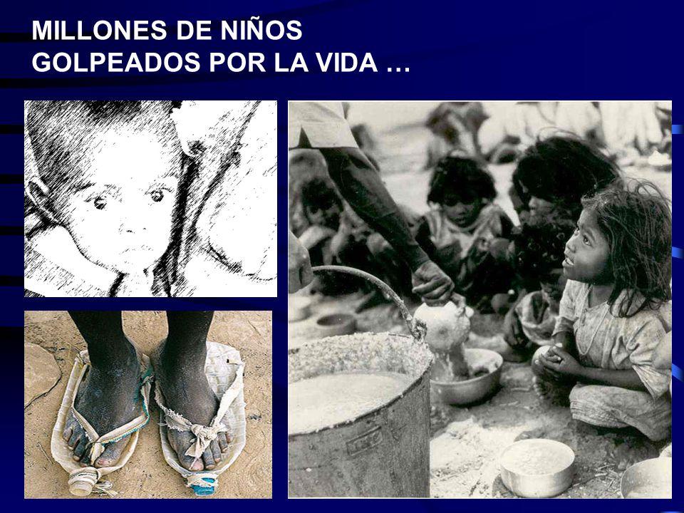MILLONES DE NIÑOS GOLPEADOS POR LA VIDA …