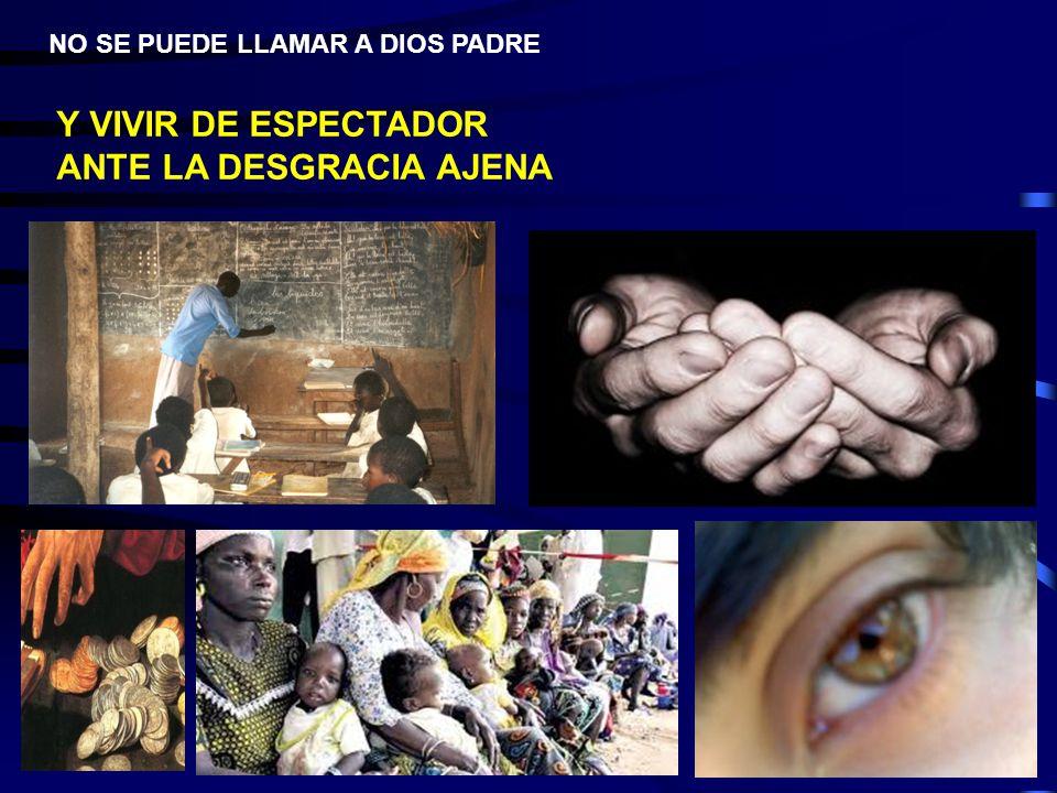 NO SE PUEDE LLAMAR A DIOS PADRE Y VIVIR DE ESPECTADOR ANTE LA DESGRACIA AJENA