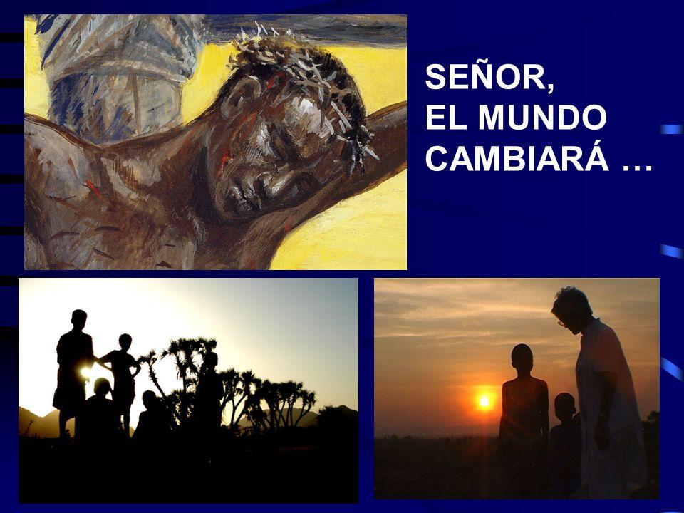 SEÑOR, EL MUNDO CAMBIARÁ …