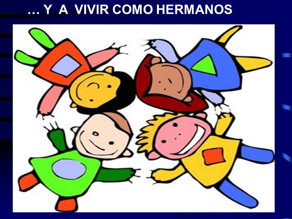 … Y A VIVIR COMO HERMANOS