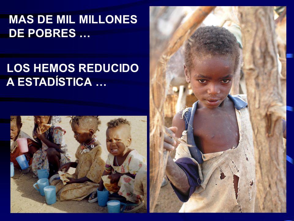 MAS DE MIL MILLONES DE POBRES … LOS HEMOS REDUCIDO A ESTADÍSTICA …