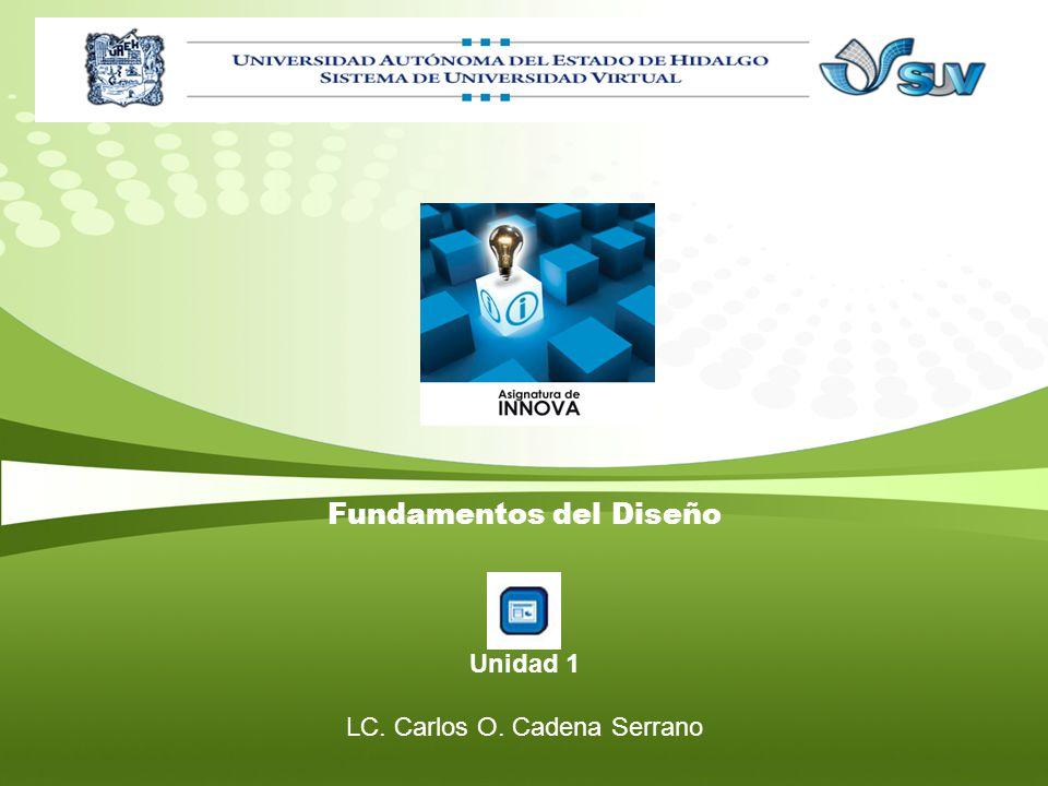 Fundamentos del Diseño Unidad 1 LC. Carlos O. Cadena Serrano