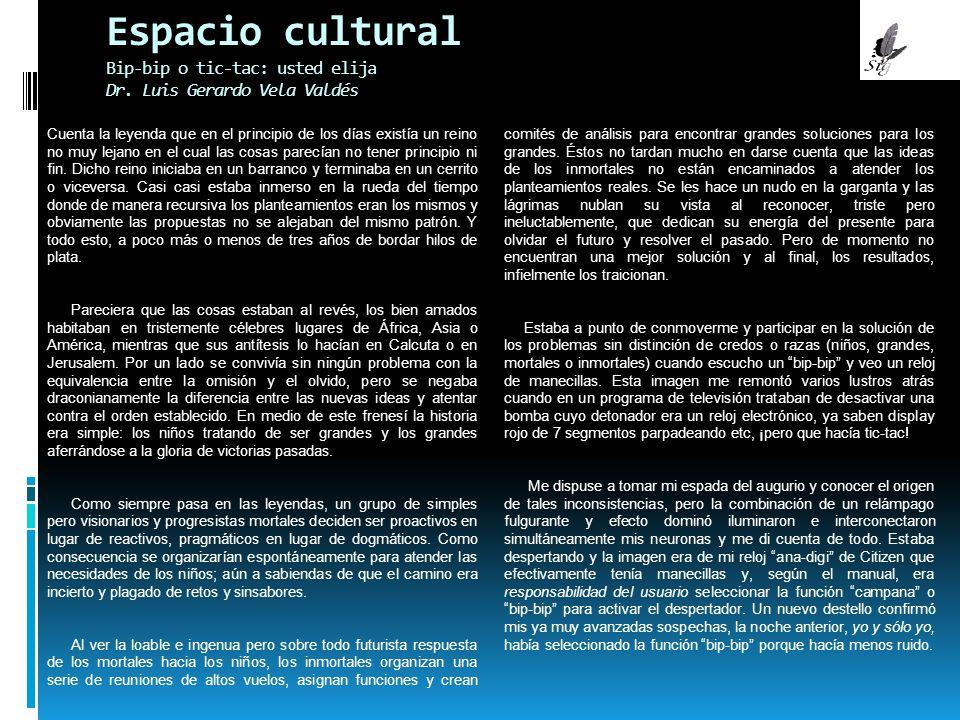 Espacio cultural Bip-bip o tic-tac: usted elija Dr. Luis Gerardo Vela Valdés Cuenta la leyenda que en el principio de los días existía un reino no muy
