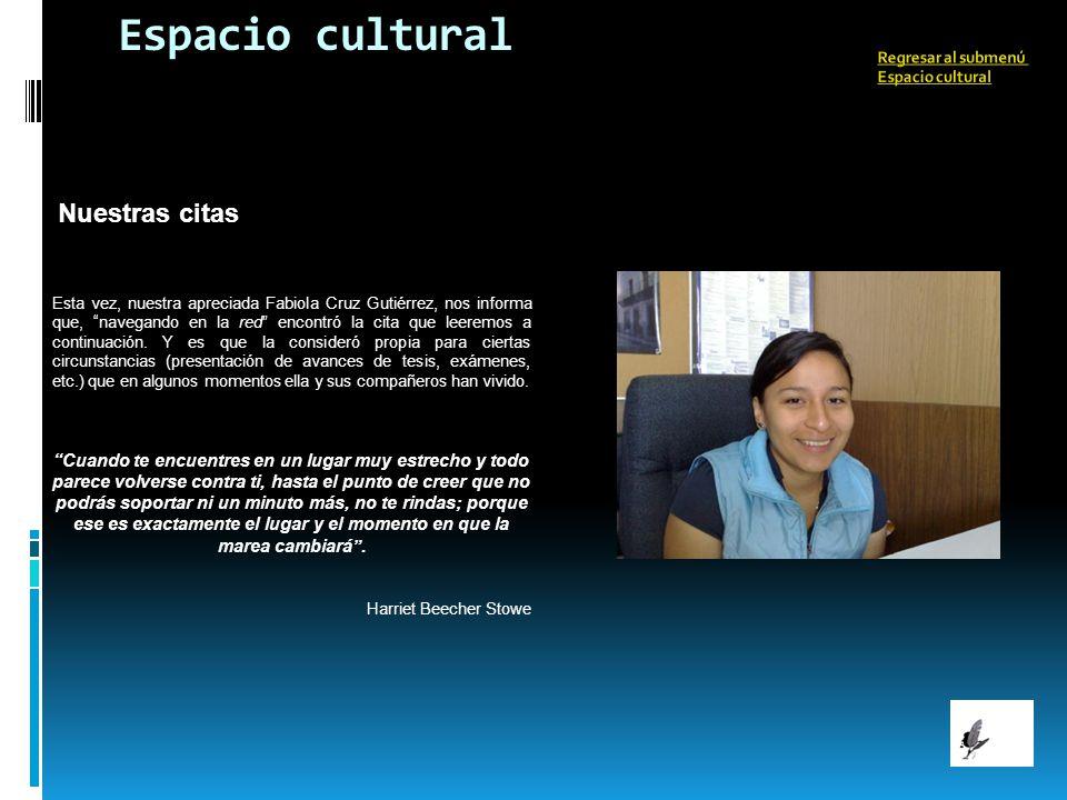 Espacio cultural Nuestras citas Esta vez, nuestra apreciada Fabiola Cruz Gutiérrez, nos informa que, navegando en la red encontró la cita que leeremos