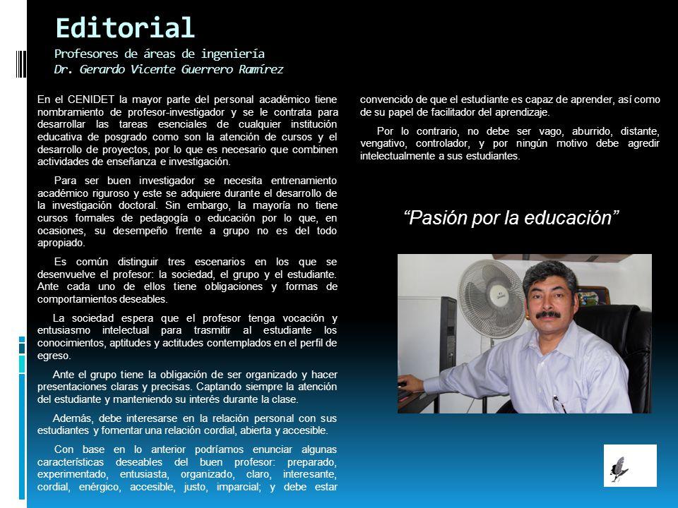 Editorial Profesores de áreas de ingeniería Dr. Gerardo Vicente Guerrero Ramírez En el CENIDET la mayor parte del personal académico tiene nombramient