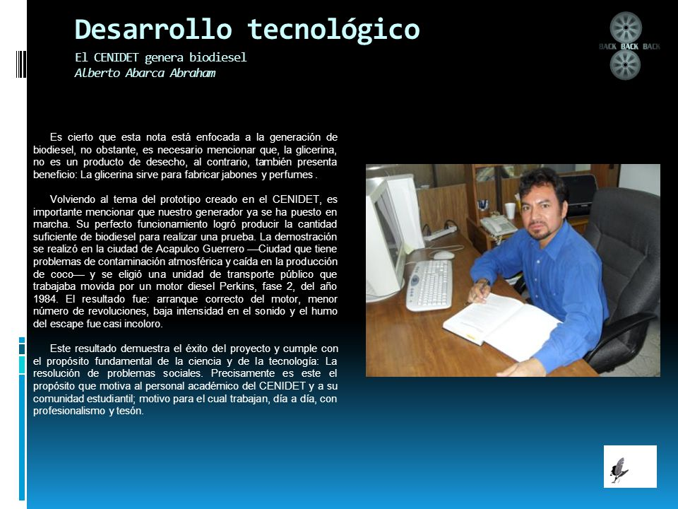 Desarrollo tecnológico El CENIDET genera biodiesel Alberto Abarca Abraham Es cierto que esta nota está enfocada a la generación de biodiesel, no obsta