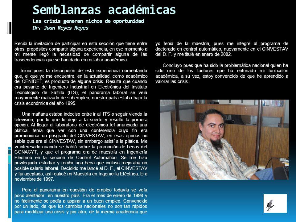 Semblanzas académicas Las crisis generan nichos de oportunidad Dr. Juan Reyes Reyes Recibí la invitación de participar en esta sección que tiene entre