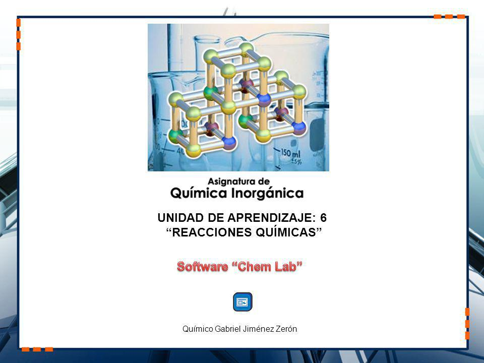 UNIDAD DE APRENDIZAJE: 6 REACCIONES QUÍMICAS Químico Gabriel Jiménez Zerón