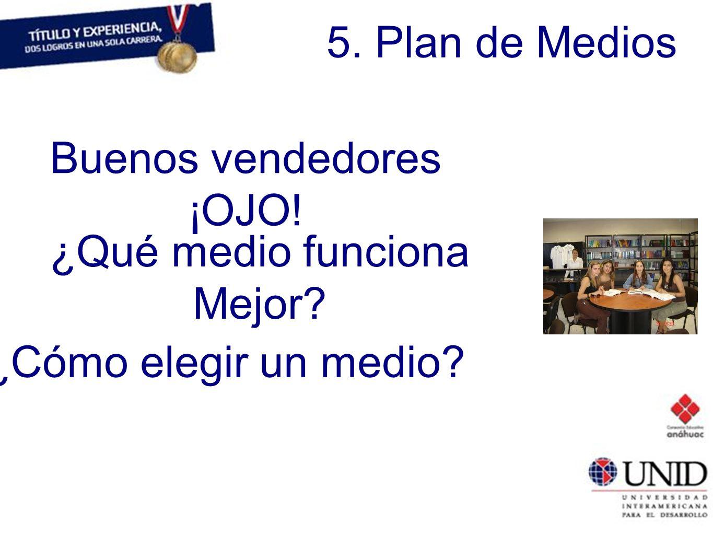 5. Plan de Medios Buenos vendedores ¡OJO! ¿Qué medio funciona Mejor? ¿Cómo elegir un medio?