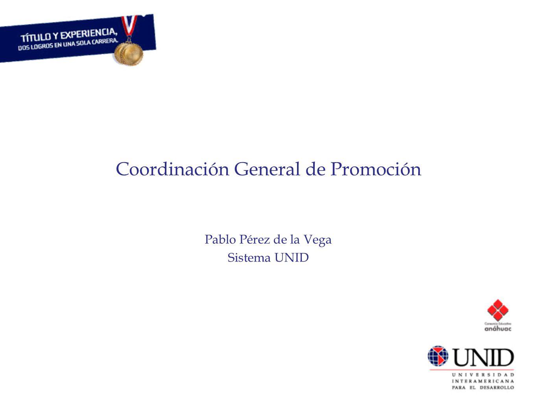 Coordinación General de Promoción Pablo Pérez de la Vega Sistema UNID