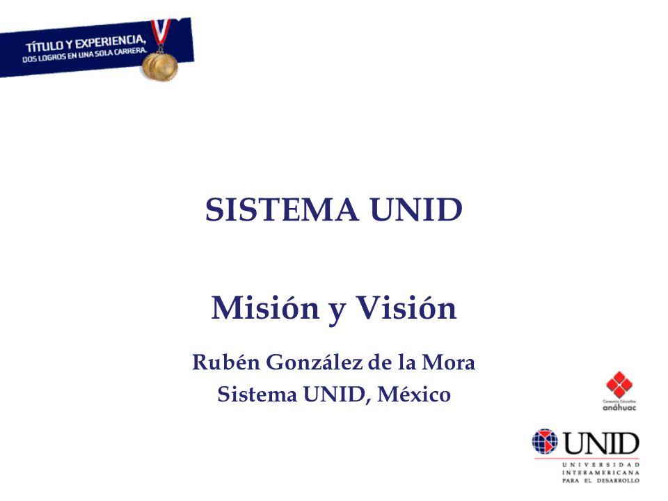 Misión y Visión Rubén González de la Mora Sistema UNID, México