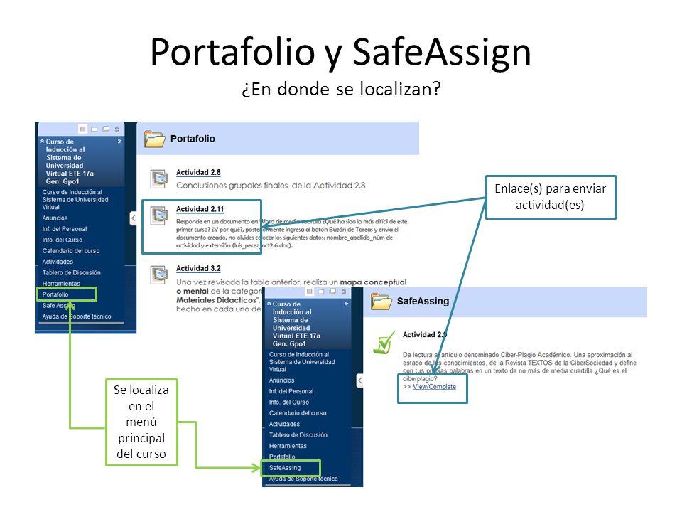 Portafolio y SafeAssign ¿En donde se localizan? Se localiza en el menú principal del curso Enlace(s) para enviar actividad(es)