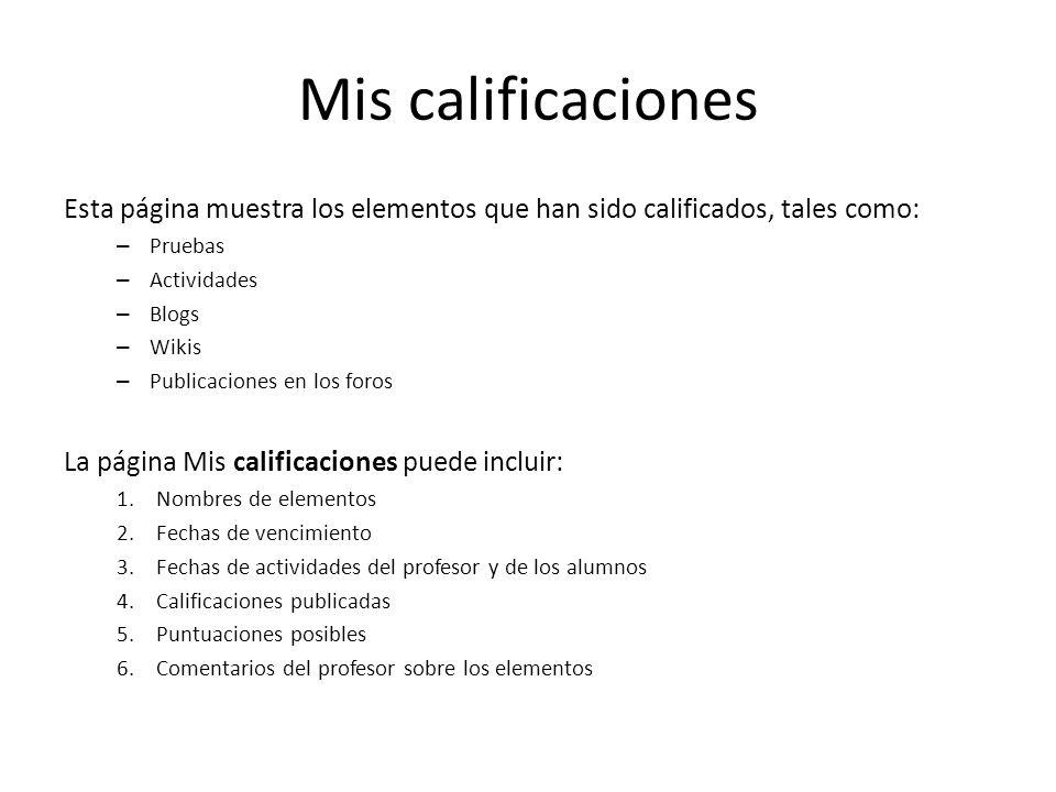 Mis calificaciones Esta página muestra los elementos que han sido calificados, tales como: – Pruebas – Actividades – Blogs – Wikis – Publicaciones en