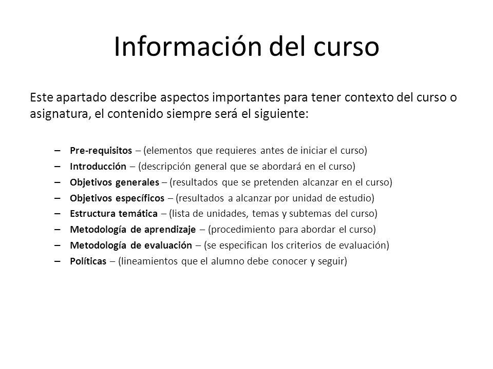 Información del curso Este apartado describe aspectos importantes para tener contexto del curso o asignatura, el contenido siempre será el siguiente: