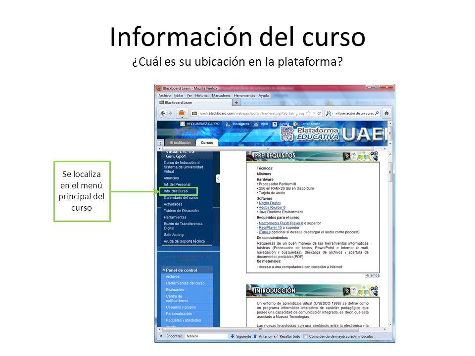 Información del curso ¿Cuál es su ubicación en la plataforma? Se localiza en el menú principal del curso